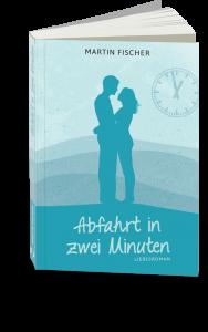 Abfahrt in zwei Minuten, Liebesroman, Autor Martin Fischer